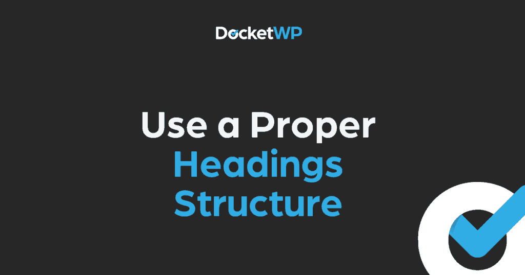 Use a Proper Headings Structure